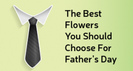 The best flowers you should choose for Father's Day